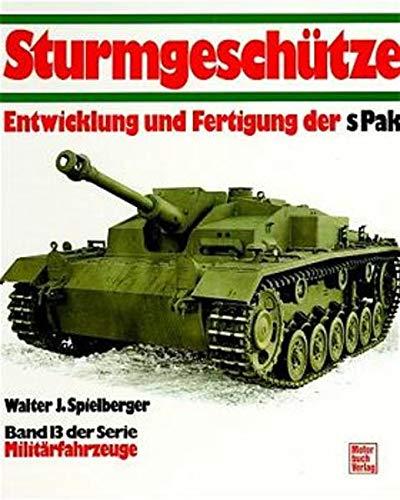 Sturmgeschütze. Entwicklung und Fertigung der sPak. Band 13 der Serie Militärfahrzeuge: ...