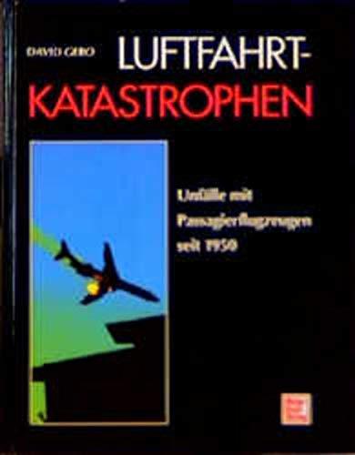 9783613015807: Luftfahrt-Katastrophen. Unfälle mit Passagierflugzeugen seit 1950