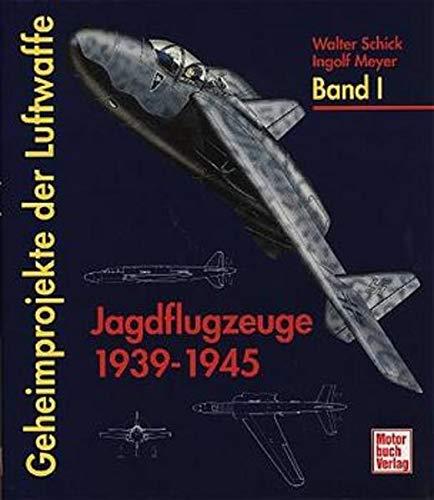 Geheimprojekte Der Luftwaffe. Jagdflugzeuge 1939-1945.: Schick, Walter; Meyer, Ingolf.