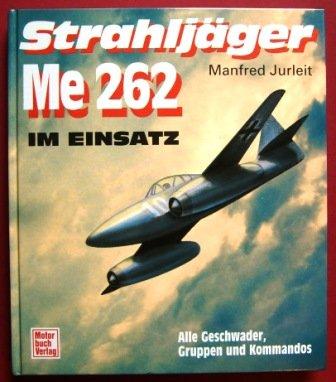 Strahlj?ger ME 262 im Einsatz. Alle Geschwader,: n/a