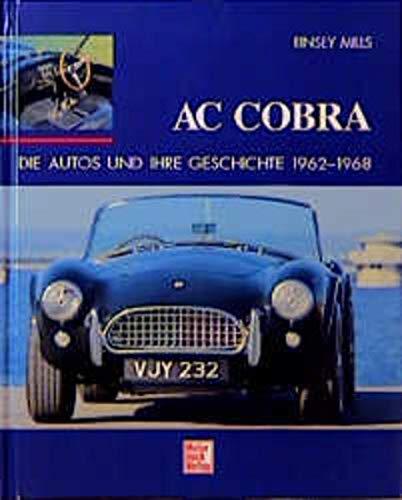AC Cobra. Die Autos und ihre Geschichte 1962 - 1967. (9783613017993) by Mills, Rinsey
