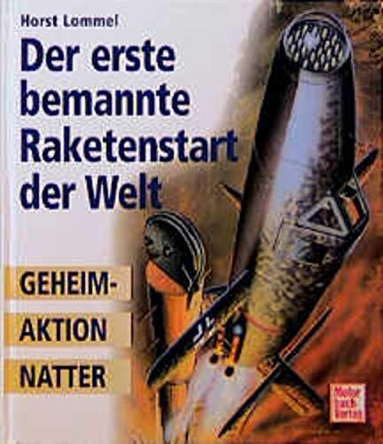 9783613018624: Der erste bemannte Raketenstart der Welt: Geheimaktion Natter
