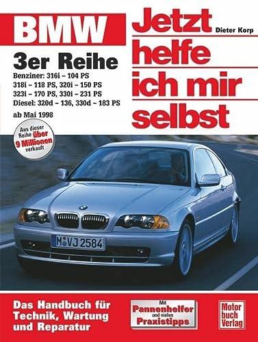 BMW 3er Reihe ab Mai 1998. Jetzt helfe ich mir selbst: Dieter Korp