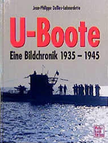 U-Boote Eine Bildchronik 1935 - 1945: Jean-Philippe Dallies-Labourdette