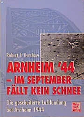 9783613019423: Arnheim '44 - Im September fällt kein Schnee. Die gescheiterte Luftlandung bei Arnheim 1944.