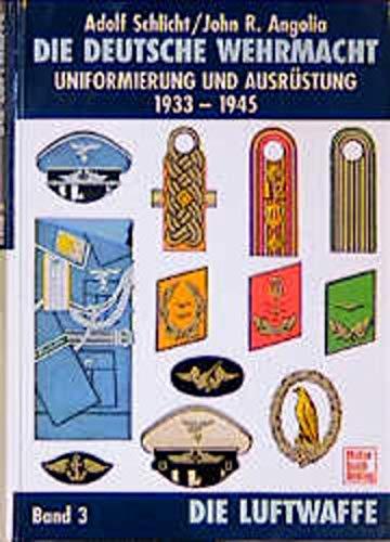 Die deutsche Wehrmacht, Bd.3, Die Luftwaffe (3613020017) by Adolf Schlicht; John R. Angolia
