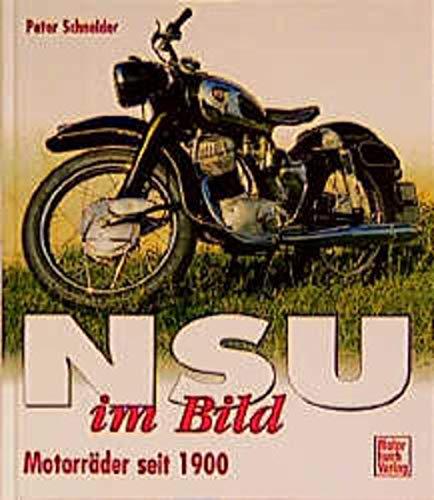 NSU im Bild. Motorräder seit 1900.: Schneider, Peter