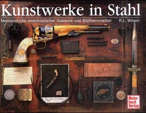 Kunstwerke in Stahl. Meisterstücke amerikanischer Graveure und Büchsenmacher. (3613020777) by Wilson, R. L.