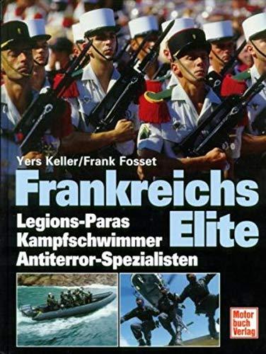 Frankreichs Elite.: Legions-Paras und -Kommandos. Gendarmerie-Sondereinsatzgruppe GIGN.: Keller, Yers /