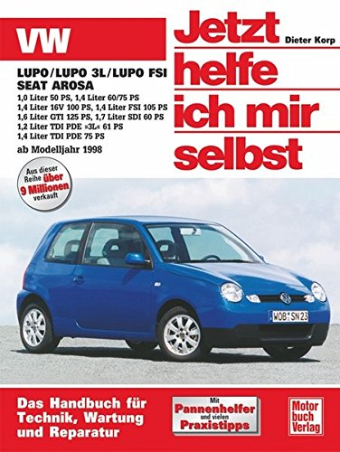 9783613021372: VW Lupo / VW Lupo 3L / Lupo FSI, Seat Arosa ab Modell 1998. Jetzt helfe ich mir selbst: 1,8 Liter 50 PS; 1,4 Liter 60/75 PS; 1,4 Liter 16V 100 PS; 1,4 ... TDI PDE -3L- 61 PS; 1,4 Liter TDI PDE 75 PS
