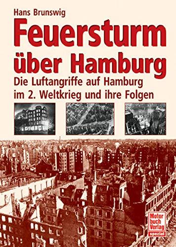 9783613023673: Feuersturm über Hamburg: Die Luftangriffe auf Hamburg im 2. Weltkrieg und ihre Folgen