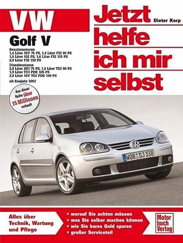 VW Golf V ab Modelljahr 2003. Jetzt helfe ich mir selbst: Dieter Korp