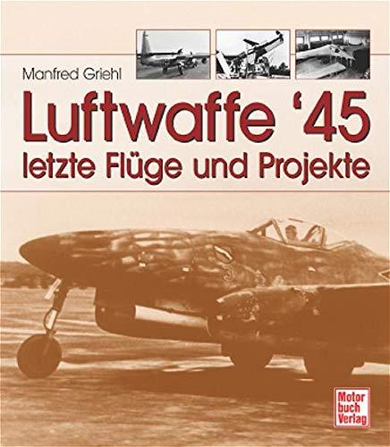 9783613024748: Luftwaffe 45. Letzte Flüge und Projekte