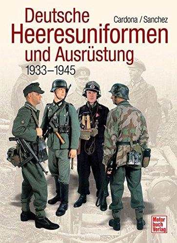 Deutsche Heeresuniformen und Ausrüstung: 1939-1945: Cardona, Ricardo Recio,
