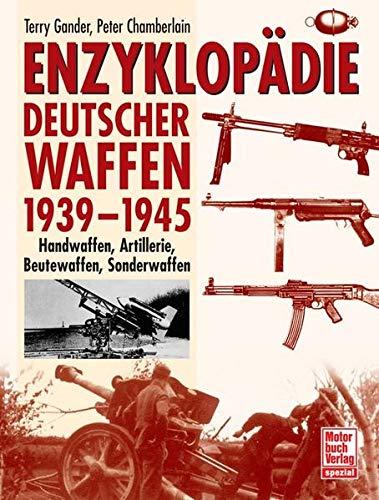 9783613024816: Enzyklopädie deutscher Waffen 1939-1945: Handwaffen, Artillerie, Beutewaffen, Sonderwaffen