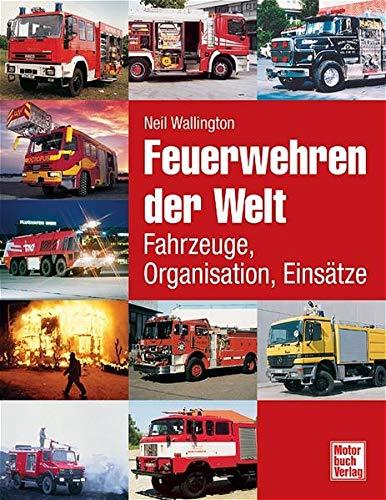 Feuerwehren der Welt. Fahrzeuge, Organisationen, Einsätze (9783613024953) by Neil Wallington