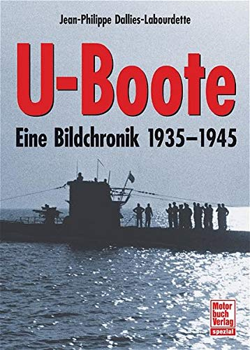 U-Boote: Eine Bildchronik 1935-1945: Dallies-Labourdette, Jean-Philippe