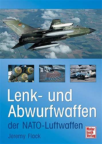 Lenk- und Abwurfwaffen der NATO-Luftwaffen / Jeremy: Flack, Jeremy: