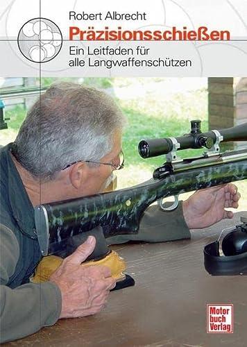 9783613027459: Präzisionsschießen: Ein Leitfaden für alle Langwaffenschützen