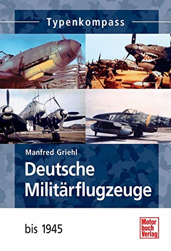 Typenkompass : Deutsche Militärflugzeuge: 1933 - 1945: Griehl, Manfred