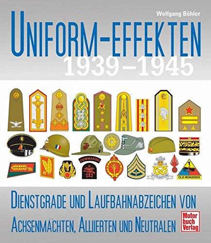 9783613030206: Uniform-Effekten 1939-1945: Dienstgrade und Laufbahnabzeichen von Achsenmächten, Alliierten und Neutralen