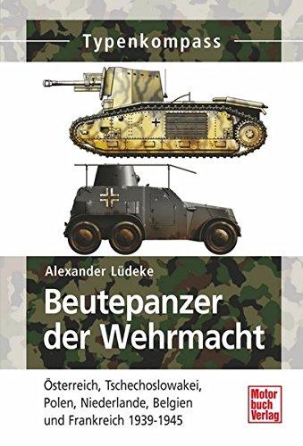 9783613032910: Beutepanzer der Wehrmacht 1938-1945: Österreich, Tschechoslowakei, Polen, Niederlande, Belgien und Frankreich