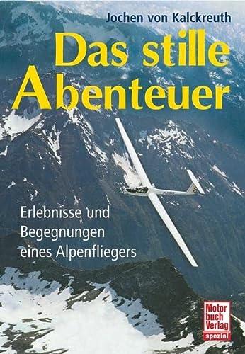 9783613033252: Das stille Abenteuer: Erlebnisse und Begegnungen eines Alpenfliegers