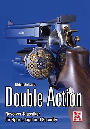 Double Action: Revolver-Klassiker für Sport, Jagd und: Schwab, Ulrich
