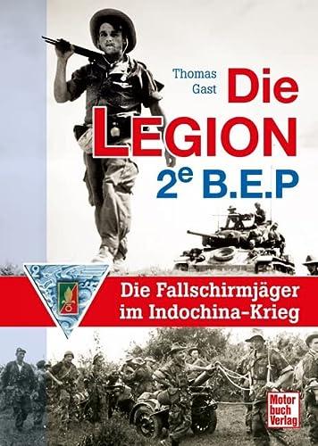 9783613034150: Die Legion 2e B.E.P: Die Fallschirmjäger im Indochina-Krieg