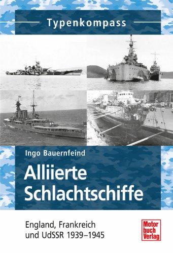 Alliierte Schlachtschiffe: England, Frankreich und UdSSR 1939-1945 (Typenkompass) - Bauernfeind Ingo