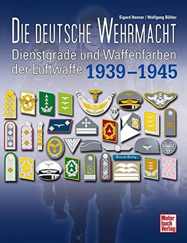 9783613036499: Die deutsche Wehrmacht: Dienstgrade und Waffenfarben der Luftwaffe 1939 - 1945