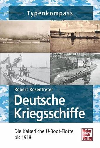9783613036536: Deutsche Kriegsschiffe: Die Kaiserliche U-Boot-Flotte bis 1918