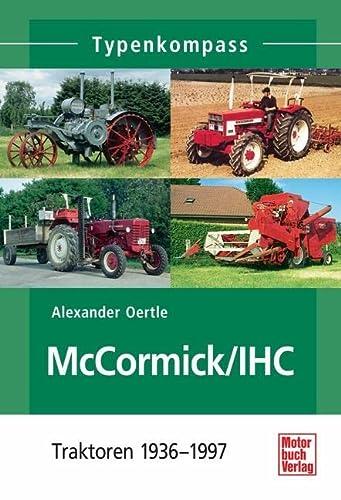 McCormick / IHC: Traktoren 1936-1997 (Typenkompass): Oertle, Alexander