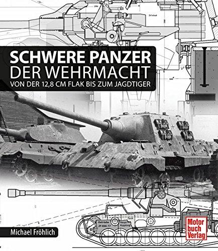 Schwere Panzer der Wehrmacht: Von der 12,8: Fröhlich, Michael