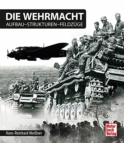 9783613038073: Die Wehrmacht: Aufbau - Strukturen - Feldzüge