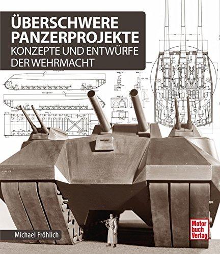 Überschwere Panzerprojekte: Konzepte und Entwürfe der Wehrmacht: Fröhlich, Michael