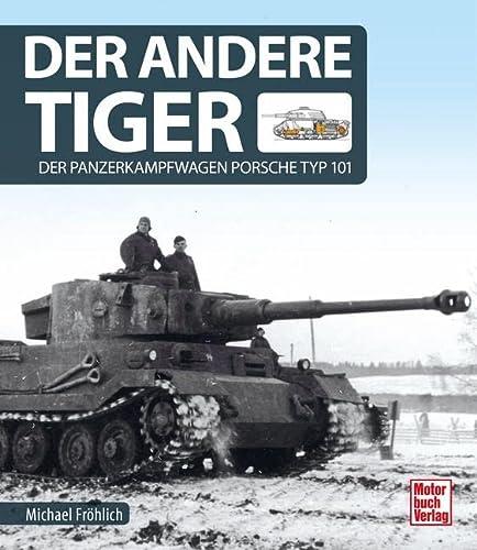 Der andere Tiger: Der Panzerkampfwagen Porsche Typ: Fröhlich, Michael