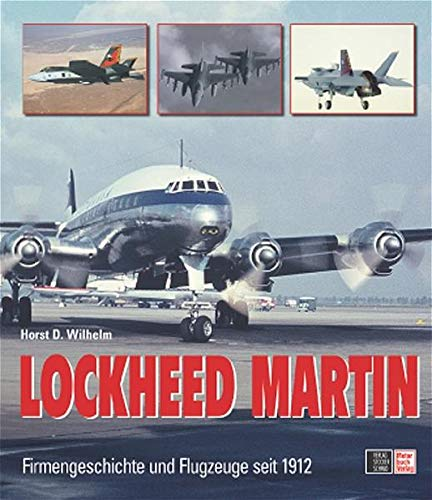 Lockheed Martin. Firmengeschichte und Flugzeuge seit 1912: Wilhelm, Horst D.