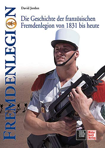 9783613305564: Die Geschichte der französischen Fremdenlegion von 1831 bis heute: Die Geschichte der französischen Fremdenlegion von 1831 bis heute
