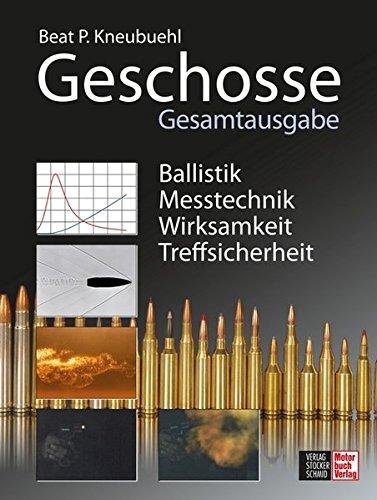 9783613306660: Geschosse: Gesamtausgabe - Ballistik . Messtechnik . Wirksamkeit . Treffsicherheit