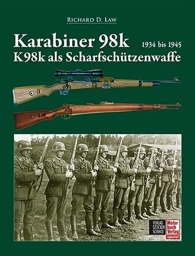 Karabiner 98 und 98k als Scharfsch??tzenwaffe: Law, Richard D.