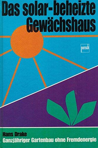 9783613500068: Das solar-beheizte Gewächshaus. Ganzjähriger Gartenbau ohne Fremdenergie by D...