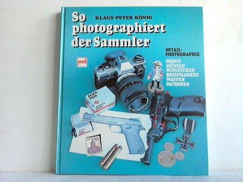 So photographiert der Sammler: Detail-Photographie, Orden, Münzen,: Konig, Klaus-Peter