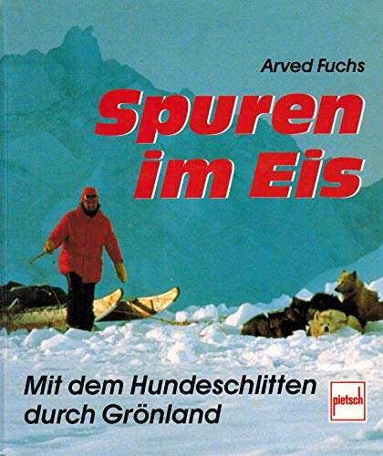 9783613501614: Spuren im Eis - Mit dem Hundeschlitten durch Gr�nland