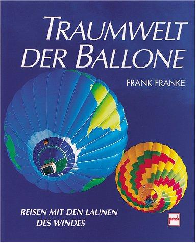 9783613502383: Traumwelt der Ballone. Reisen mit den Launen des Windes
