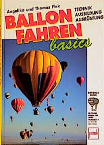 Ballonfahren basics Technik. Ausbildung. Ausrüstung. Empfolen durch: Fink, Angelika; Fink,