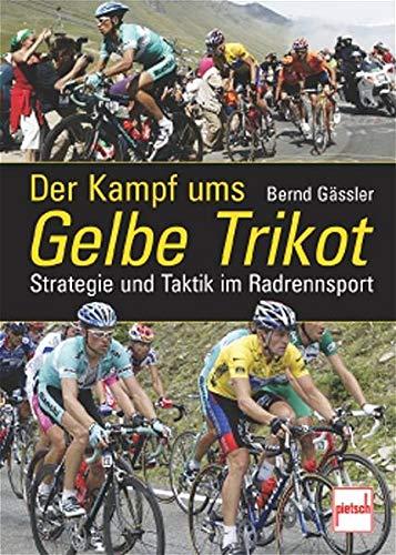 9783613504622: Der Kampf ums Gelbe Trikot. Strategie und Taktik im Radrennsport