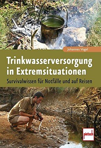 9783613507845: Trinkwasserversorgung in Extremsituationen: Survivalwissen für Notfälle und auf Reisen