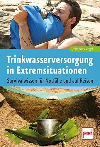 9783613508521: Trinkwasserversorgung in Extremsituationen: Survivalwissen für Notfälle und auf Reisen
