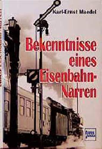 Bekenntnisse eines Eisenbahnnarren.: Maedel, Karl-Ernst